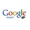 Новый NFC-сервис Google может называться Google Wallet